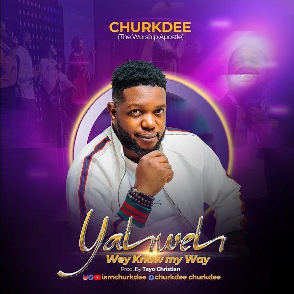 Yahweh Wey Know My Way - Churkdee