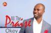 All The Praise - Okey Okebalam