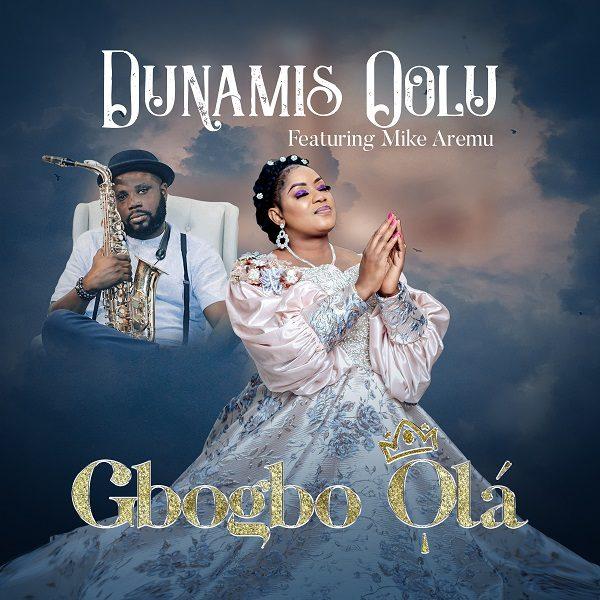 Gbogbo Ola - Dunamis Oolu Ft. Mike Aremu