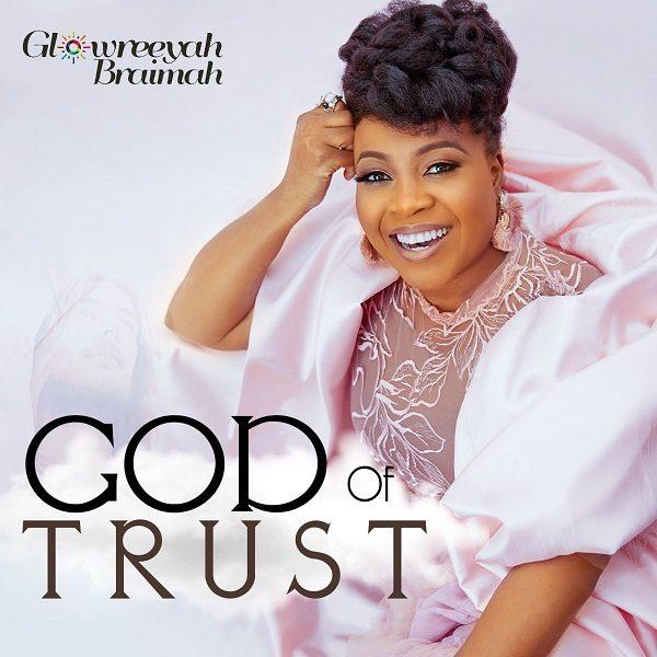God Of Trust - Glowreeyah Braimah