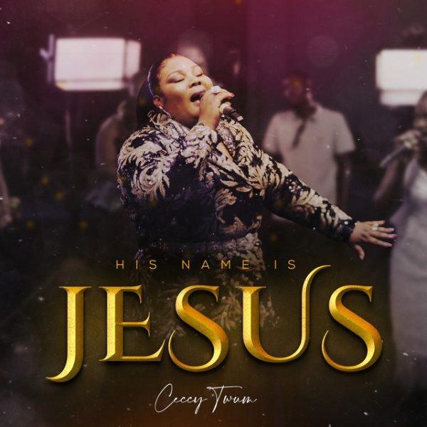 His Name Is Jesus - Ceccy Twum