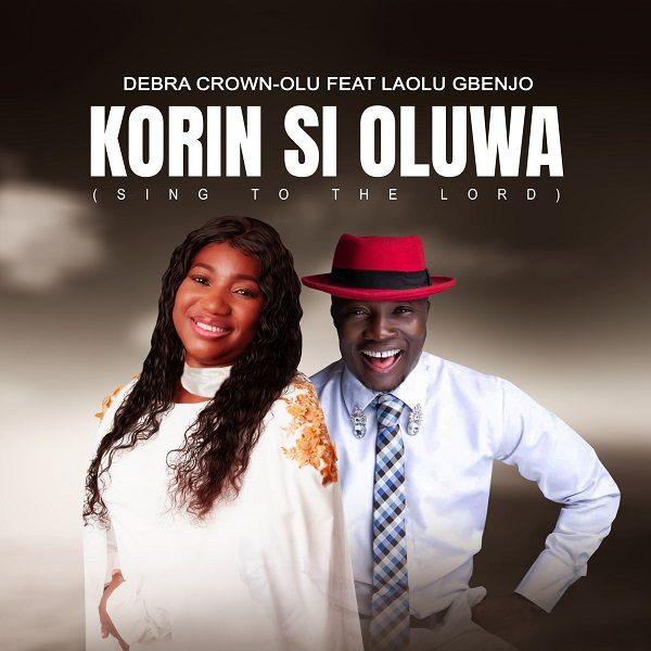 Korin Si Oluwa (Sing To The Lord) - Debra Crown-Olu Ft. Laolu Gbenjo