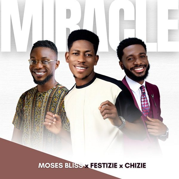 Miracle - Moses Bliss, Festize & Chizie
