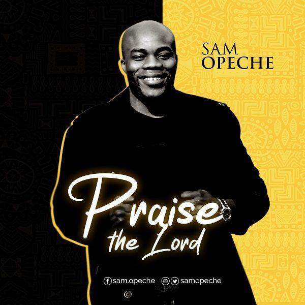 Praise The Lord - Sam Opeche