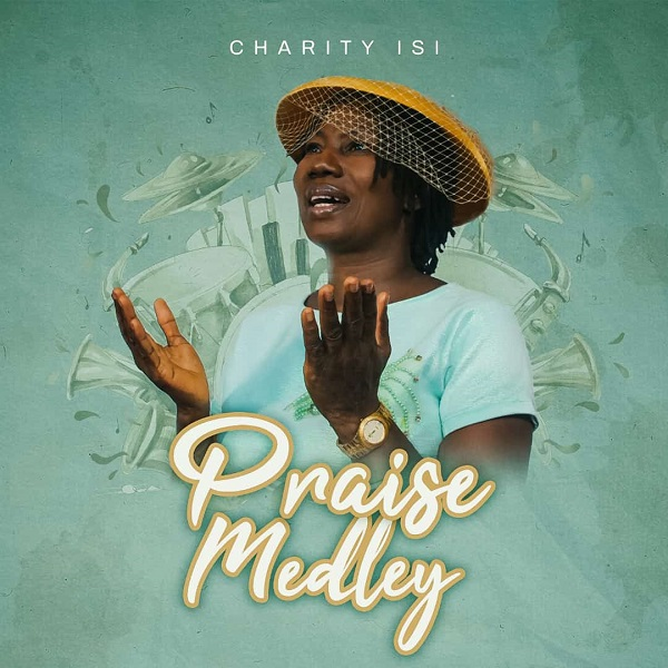 Charity Isi - Praise Medley