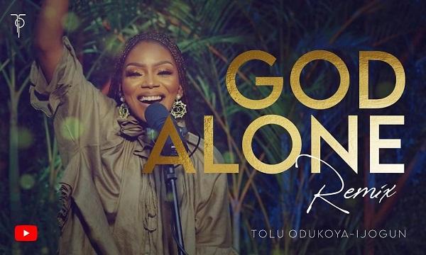 God Alone [Remix] - Tolu Odukoya-Ijogun