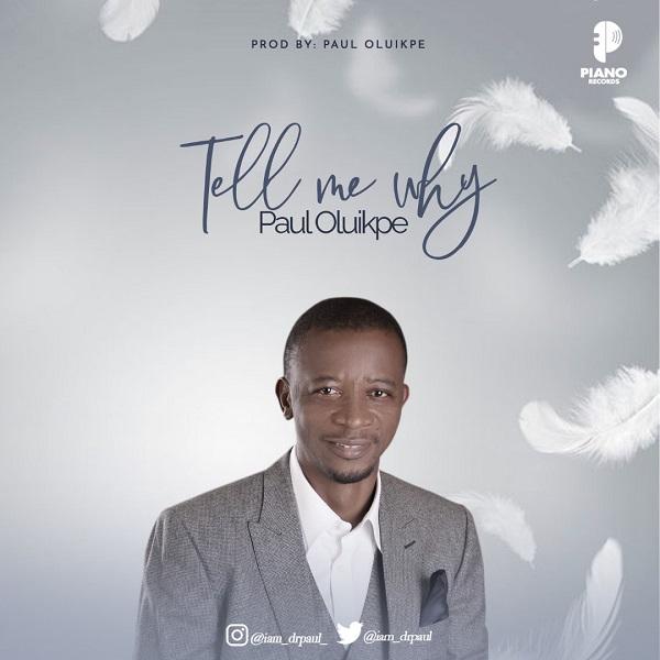 Tell Me Why - Paul Oluikpee