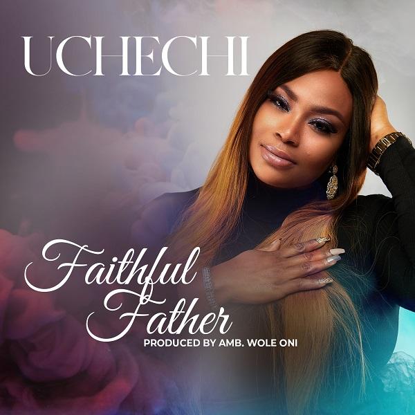 Faithful Father - Uchechi