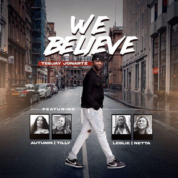 We Believe - Teejay Jonartz Ft. Autumn, Tilly, Leslie & Netta