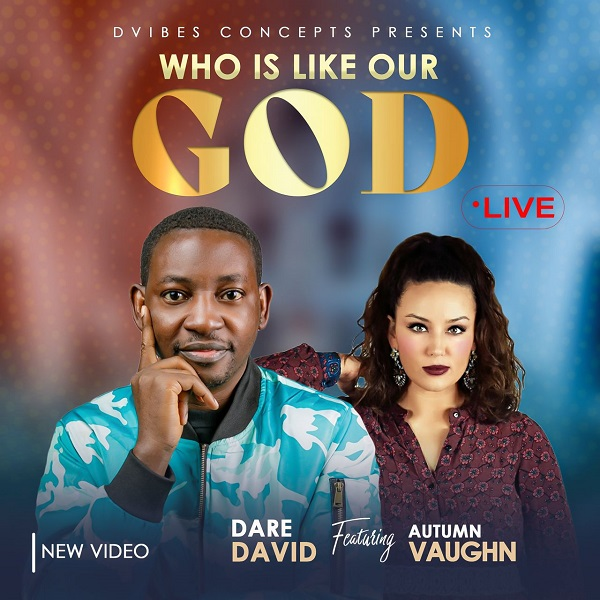 Who Is Like Our God - Dare David Ft. Autumn Vaughn