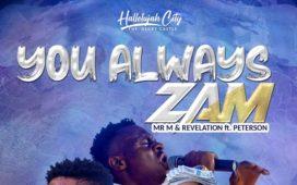 You Always Zam - Mr. M & Revelation Ft. Okopi Peterson