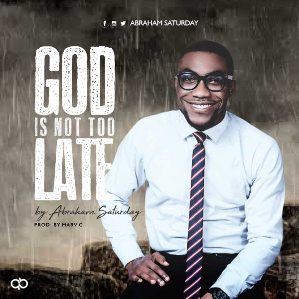 Abraham Saturday - God Is Not Too Late