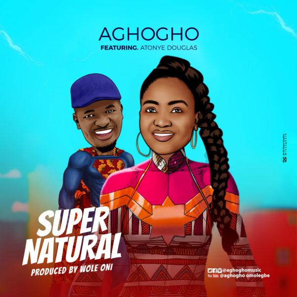 Aghogho Ft. Atonye Douglas - SuperNatural