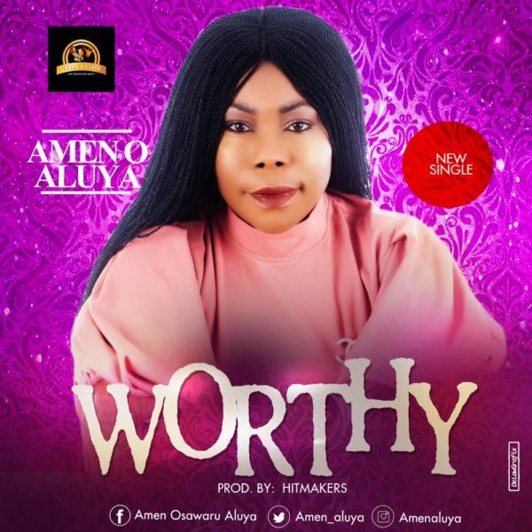 Amen O. Aluya - Worthy