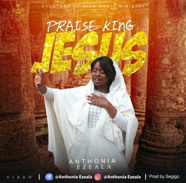 Anthonia Ezeala - Praise King Jesus