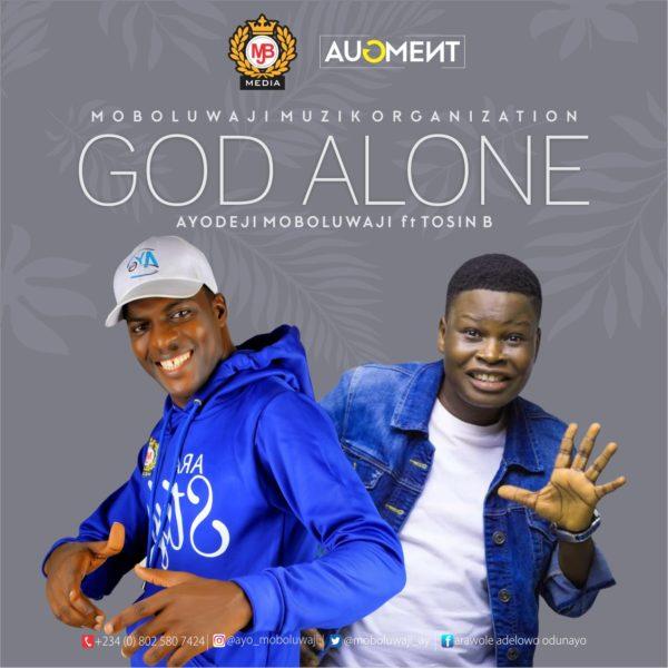 God Alone By Ayo Moboluwaji Ft. Tosin Bee