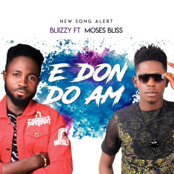 Blizzy Ft. Moses Bliss – E Don Do Am