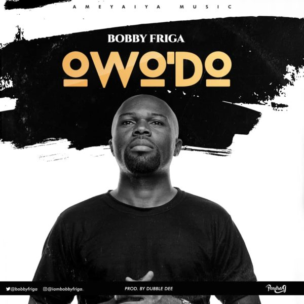 Bobby Friga - Owo'Do [That Man]