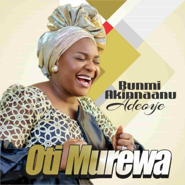 Bunmi Akinnaanu Adeoye - Ogo F'oruko Re