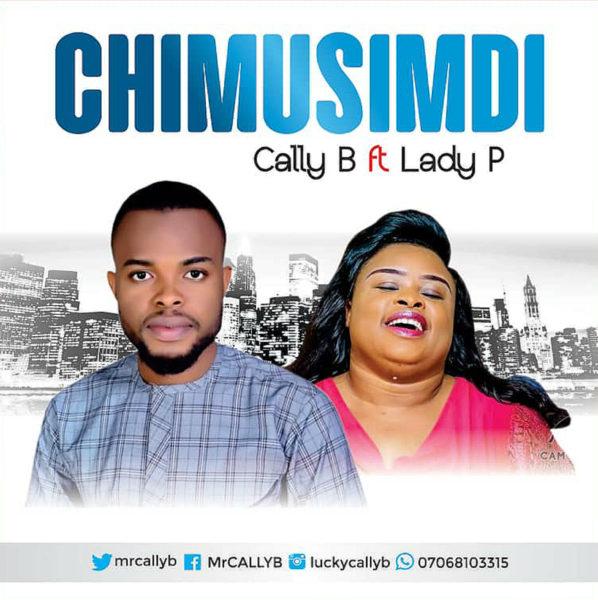 Cally B Ft. Lady P - Chimusimudi