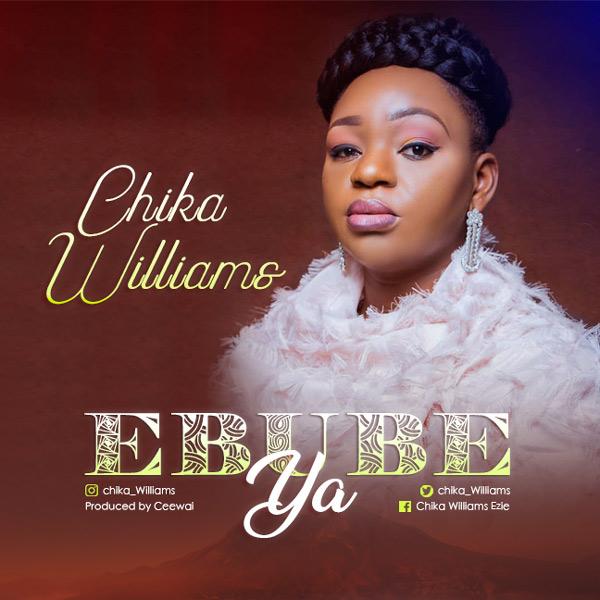 Chika Williams – Ebube Ya