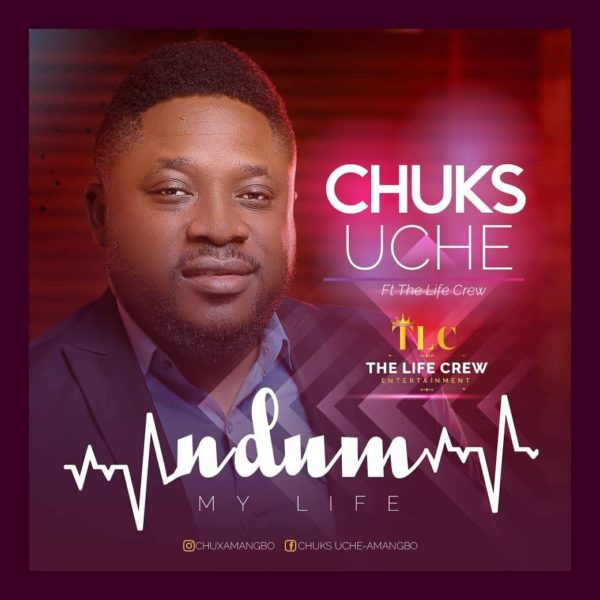 Chuks Uche Ft. The Life Crew - Ndum [My Life]