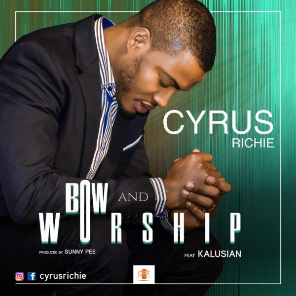 Cyrus Richie Ft. Kalusian - Bow And Worship