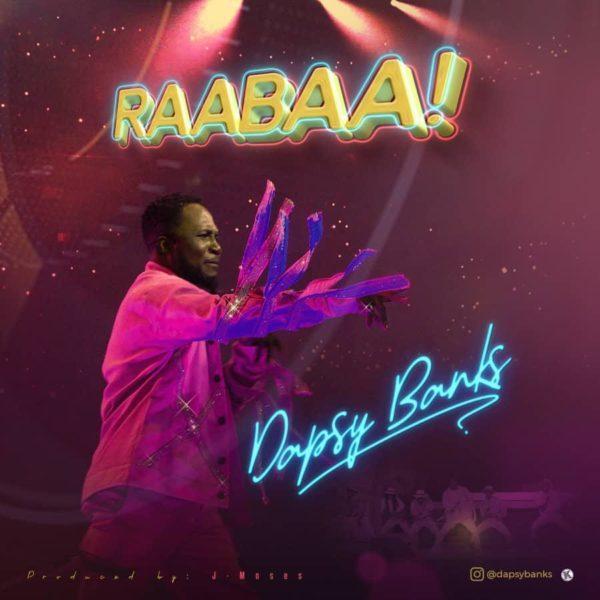 Dapsy Banks – Raabaa