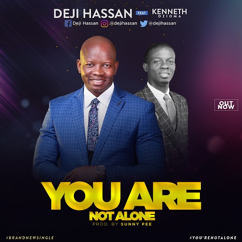 Deji Hassan Ft. Kenneth Ozioma - You Are Not Alone