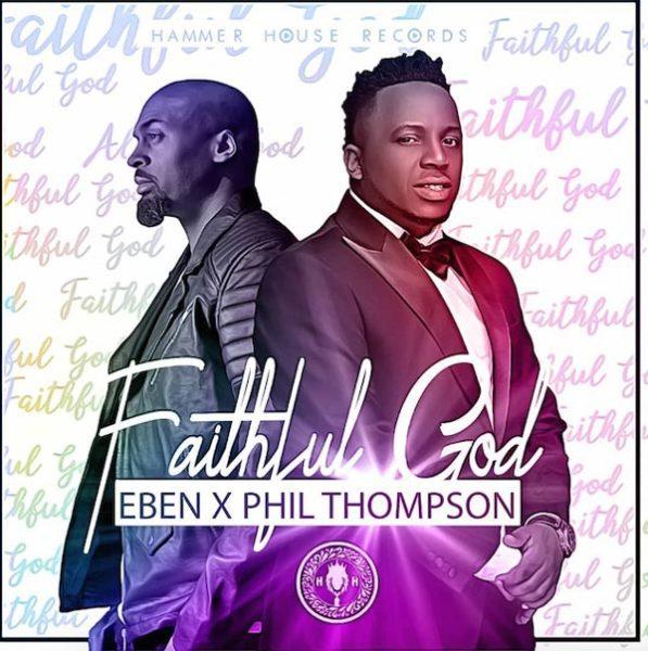 Eben Ft. Phil Thompson - Faithful God