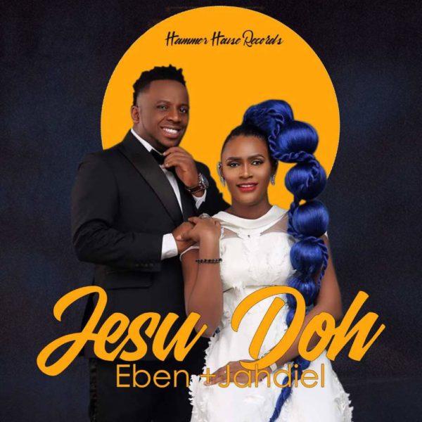 Eben And Jahdiel – Jesu Doh
