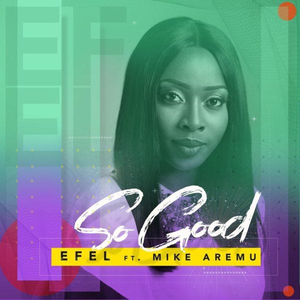 Efel Ft. Mike Aremu - So Good