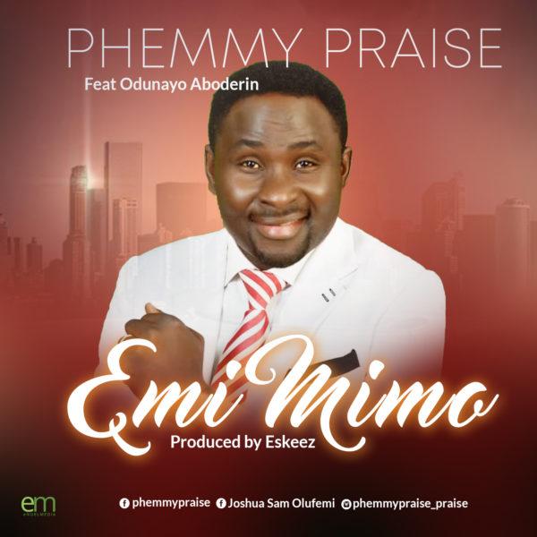 Emi Mimo - PhemmyPraise Ft. Odunayo Aboderin