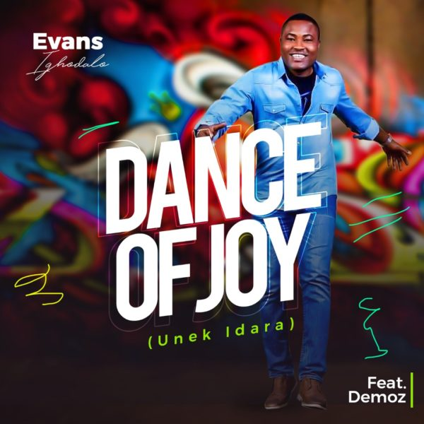 Evans Ighodalo – Dance Of Joy [Unek Idara]