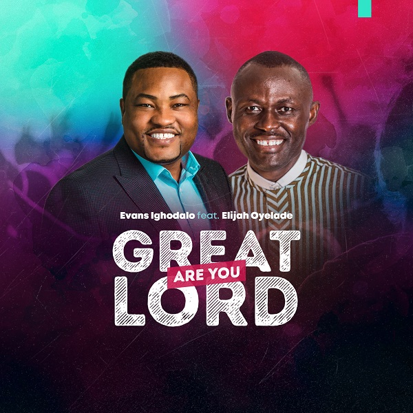 Evans Ighodalo Ft. Elijah Oyelade – Great Are You Lord