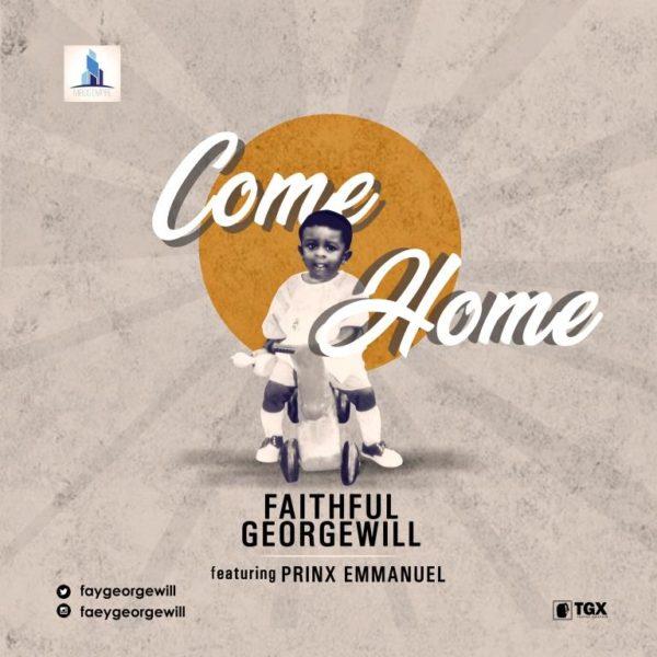 Faithful Georgewill Ft. Prinx Emmanuel - Come Home