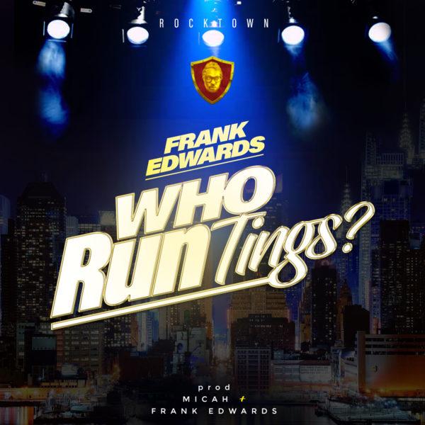 Frank Edwards - Who Run Tings?