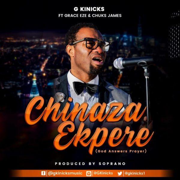 G Kinicks Ft. Grace Eze & Chuks James - Chinaza Ekpere
