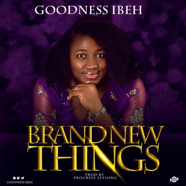Goodness Ibeh - Brand New Things
