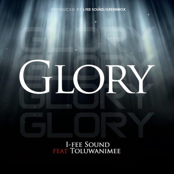 I-Fee Sound Ft. Toluwanimee - Glory