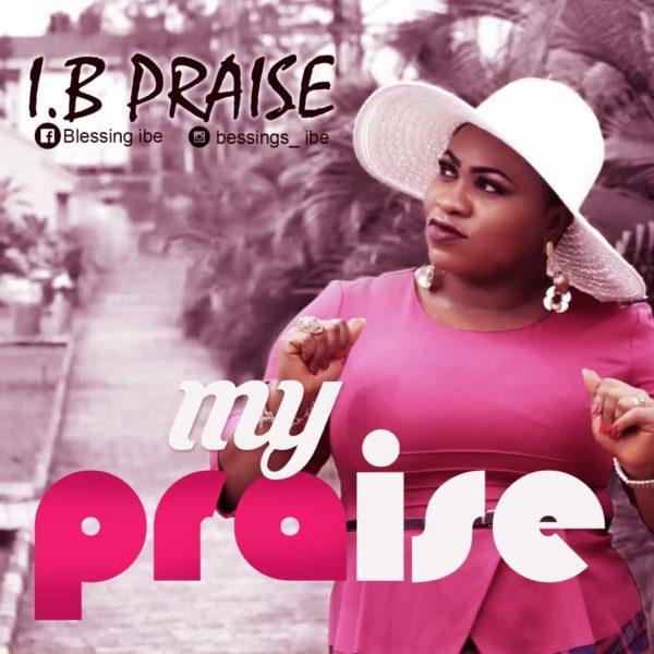 I.B Praise - My Praise