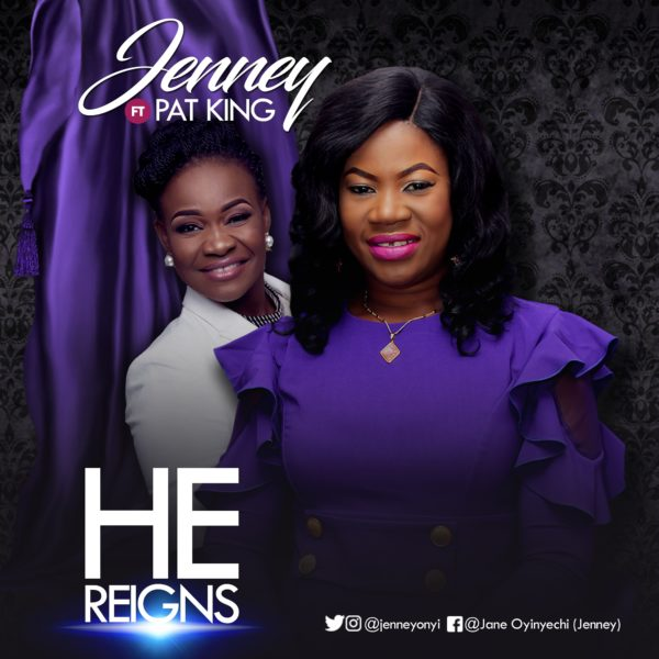 Jenney Ft. Pat Uwaje King - He Reigns