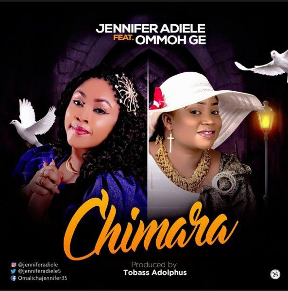 Jennifer Adiele Ft. Ommoh Ge - Chimara