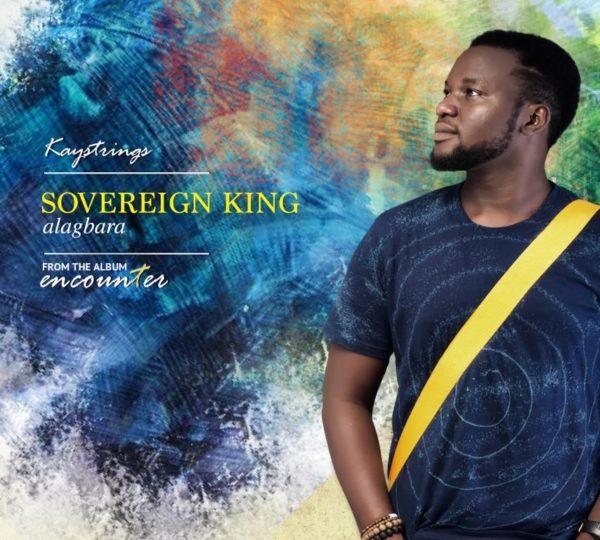 Kaystrings – Sovereign King [Alagbara]