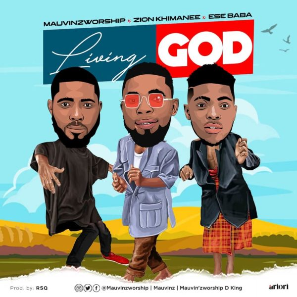 MauvinzWorship Ft. Zion Khimanee & Ese Baba - Living God