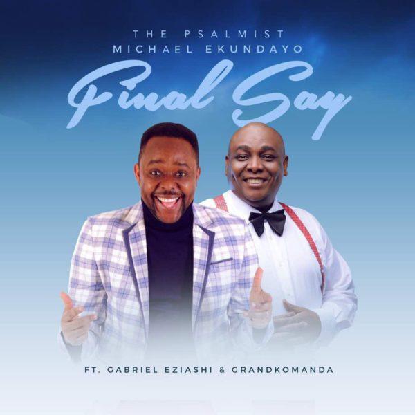 Michael Ekundayo Ft. Gabriel Eziashi - Final Say