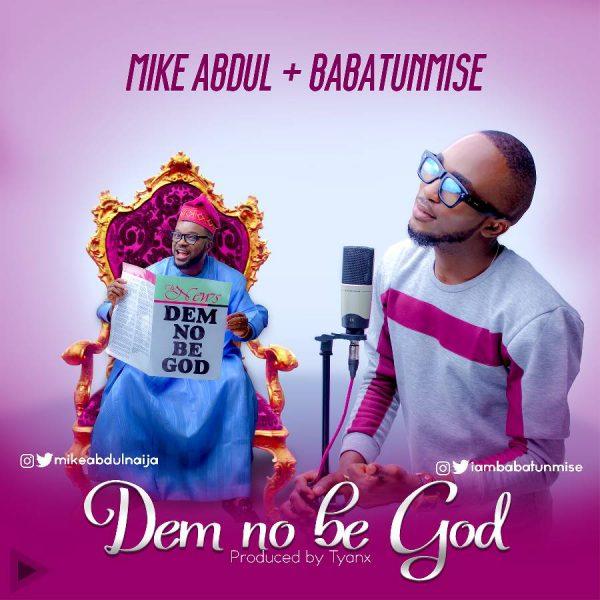 Mike Abdul Ft. Babatunmise - Dem No Be God
