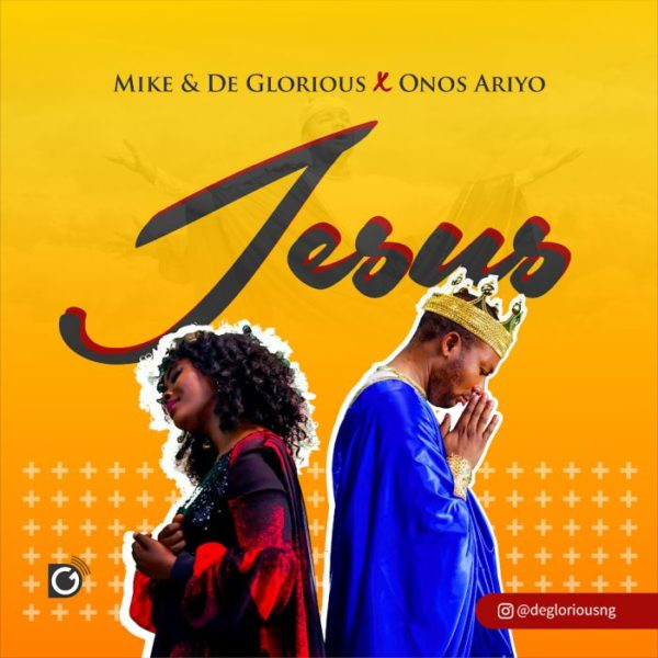 Mike & De Glorious Ft. Onos - Jesus