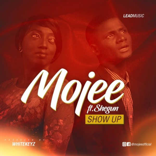 Show Up By Mojee Ft Shegun