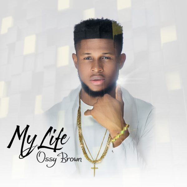 Ossy Brown - My Life